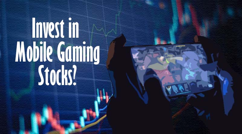 The Best Mobile Gaming Stocks to Invest in Right Now
