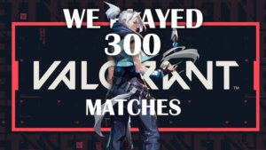 Valorant Beta – How do we feel after 300 games