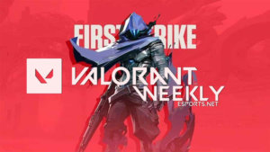 Valorant Weekly: New Teams, First Strike and Competitive Policies